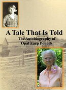 A Tale That Is Told: The Autobiography of Opal Earp Pounds