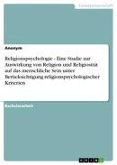 Religionspsychologie - Eine Studie zur Auswirkung von Religion und Religiosität auf das menschliche Sein un…