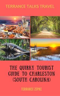 Terrance Talks Travel: The Quirky Tourist Guide to Charleston (South Carolina)【電子書籍】[ Terrance Zepke ]