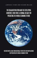 The Reagan Revolution and the Developing Countries (1980-1990) a Seminal Decade for Predicting the World Eco…