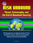 Risk Unbound: Threat, Catastrophe, and the End of Homeland Security - Risk Management, Lac-Megantic Quebec O…