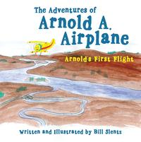 The Adventures of Arnold A. AirplaneArnold's First Flight【電子書籍】[ Bill Slentz ]
