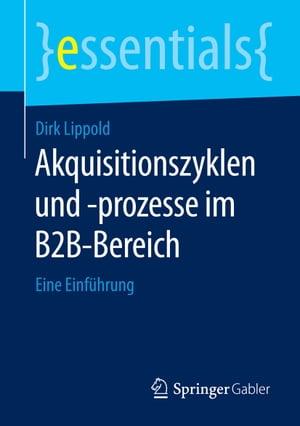 Akquisitionszyklen und -prozesse im B2B-BereichEine Einf?hrung【電子書籍】[ Dirk Lippold ]