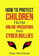 How To Protect Children From Online Predators And Cyber Bullies