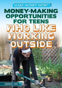 Money-Making Opportunities for Teens Who Like Working Outside【電子書籍】[ Tamra B. Orr ]