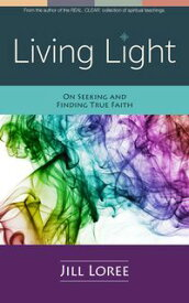 Living Light: On Seeking and Finding True Faith【電子書籍】[ Jill Loree ]