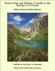 Prairie Peak and Plateau: A Guide to the Geology of Colorado【電子書籍】[ Halka Chronic & John Chronic ]