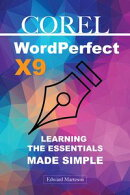 Corel WordPerfect Office X9 Learning the Essentials Made Simple