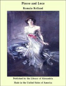 Pierre and Luce【電子書籍】[ Romain Rolland ]