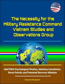 The Necessity for the Military Assistance Command: Vietnam Studies and Observations Group - MACVSOG Psycholo…
