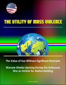 The Utility of Mass Violence: The Value of Use Without Significant Restraint, Great Jewish Revolt Against Ro…