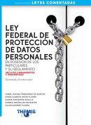 Ley Federal de Protección de Datos Personales en Posesión de los Particulares y su Reglamento. Comentada y…