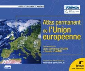 L'Atlas permanent de l'Union europ?enne4e ?dition revue et augment?e【電子書籍】[ Jean-Dominique Giuliani ]