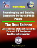 21st Century Peacekeeping and Stability Operations Institute (PKSOI) Papers - The New Balance: Limited Armed…