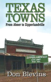 Texas TownsFrom Abner to Zipperlandville【電子書籍】[ Don Blevins ]