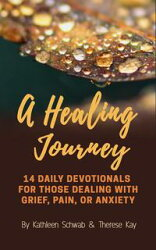 A Healing Journey: 14 Daily Devotionals for Those Dealing with Grief, Pain, Or Anxiety