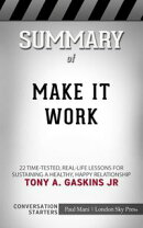 Summary of Make It Work: 22 Time-Tested, Real-Life Lessons for Sustaining a Healthy, Happy Relationship by T…