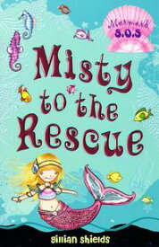 Misty to the Rescue Mermaid SOS 1【電子書籍】[ Ms Gillian Shields ]