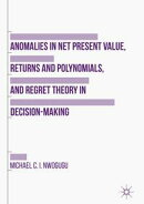 Anomalies in Net Present Value, Returns and Polynomials, and Regret Theory in Decision-Making