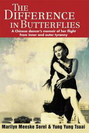 The Difference in ButterfliesA Chinese Dancer's Memoir of Her Flight from Inner and Outer Tyranny【電子書籍】[ Marilyn Meeske Sorel ]