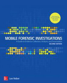 Mobile Forensic Investigations: A Guide to Evidence Collection, Analysis, and Presentation, Second Edition【電子書籍】[ Lee Reiber ]