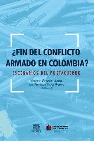 ?Fin del conflicto armado en Colombia?Escenarios de postacuerdo【電子書籍】