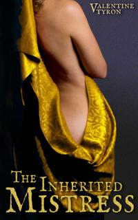 The Inherited Mistress: A Medieval Erotica【電子書籍】[ Valentine Tyron ]