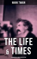 The Life & Times of Mark Twain - 4 Biographical Works in One Edition