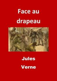 Face au drapeau(Edition Int?grale - Version Enti?rement Illustr?e)【電子書籍】[ Jules Verne ]