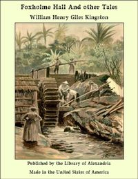 Foxholme Hall And other Tales【電子書籍】[ William Henry Giles Kingston ]