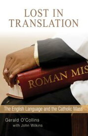 Lost in Translation The English Language and the Catholic Mass【電子書籍】[ Gerald O'Collins SJ ]