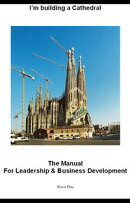 I'm building a Cathedral: The Manual for Leadership and Business Development