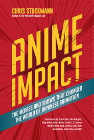 Anime ImpactThe Movies and Shows that Changed the World of Japanese Animation (Anime Book, Studio Ghibli, and Readers of The Soul of Anime)【電子書籍】[ Chris Stuckmann ]