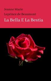 LA BELLA E LA BESTIA【電子書籍】[ Jeanne Marie Leprince de Beaumont ]