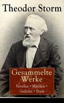 Gesammelte Werke: Novellen + Märchen + Gedichte + Briefe (Über 400 Titel in einem Buch - Vollständige Aus…