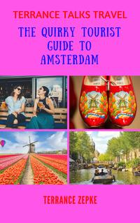 Terrance Talks Travel: The Quirky Tourist Guide to Amsterdam【電子書籍】[ Terrance Zepke ]