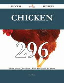 Chicken 296 Success Secrets - 296 Most Asked Questions On Chicken - What You Need To Know