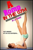 A Romp in the Gym (A Story of Unprotected Passion)