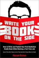 Write Your Book on the Side: How to Write and Publish Your First Nonfiction Kindle Book While Working a Full…