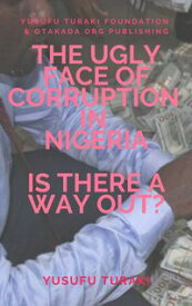The Ugly face of Corruption In NigeriaIs there a Way Out?【電子書籍】[ Yusufu Turaki ]