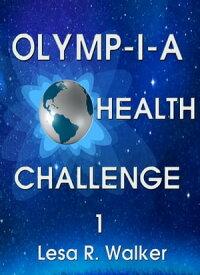 Olymp-i-a Health Challenge 1【電子書籍】[ Lesa R. Walker ]