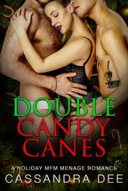 Double Candy Canes A Holiday MFM Menage Romance【電子書籍】[ Cassandra Dee ]