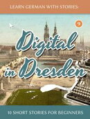 Learn German With Stories: Digital in Dresden - 10 Short Stories For Beginners