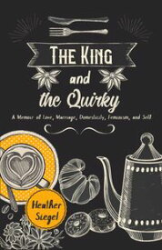The King and the Quirky【電子書籍】[ Heather Siegel ]