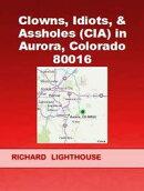 Clowns, Idiots, & Assholes (CIA) in Aurora, Colorado 80016