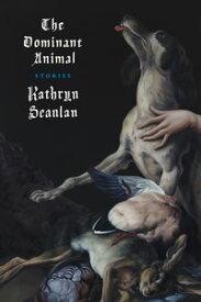 The Dominant Animal【電子書籍】[ Kathryn Scanlan ]