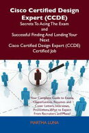 Cisco Certified Design Expert (CCDE) Secrets To Acing The Exam and Successful Finding And Landing Your Next …