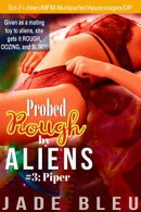 Probed Rough by Aliens #3: Piper