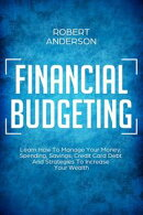 Financial Budgeting Learn How To Manage Your Money, Spending, Savings, Credit Card Debt And Strategies To In…