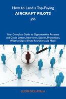 How to Land a Top-Paying Aircraft pilots Job: Your Complete Guide to Opportunities, Resumes and Cover Letter…
